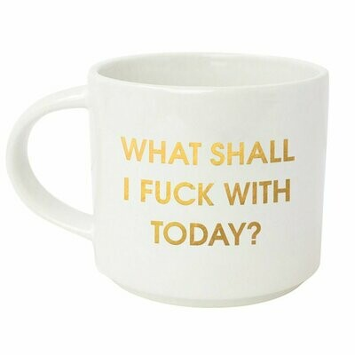 Chez Gagné What Shall I Fuck With Today Mug