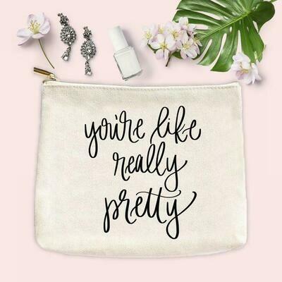 You're Like Really Pretty Make Up Bag