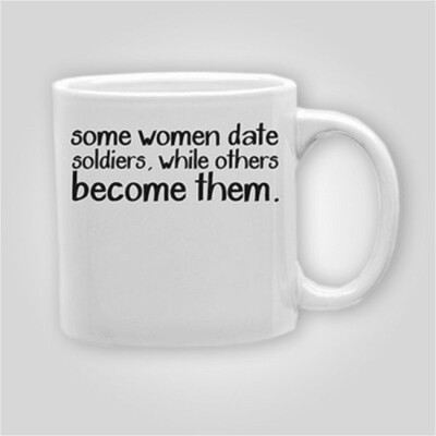 Some Women Date Soldiers 11oz Mug