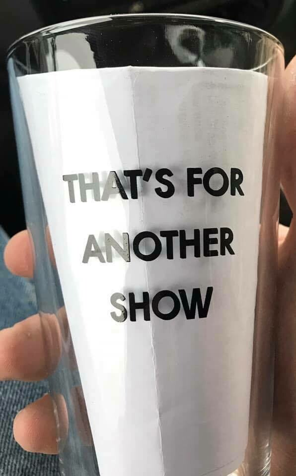 That's For Another Show Glass