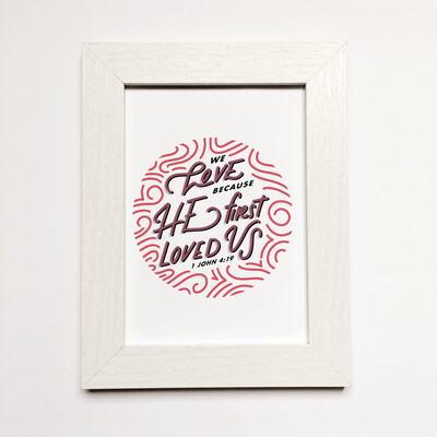 1 John 4:19 We Love Because He First Loved Us Print