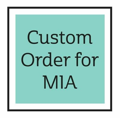 Custom Order for MIA