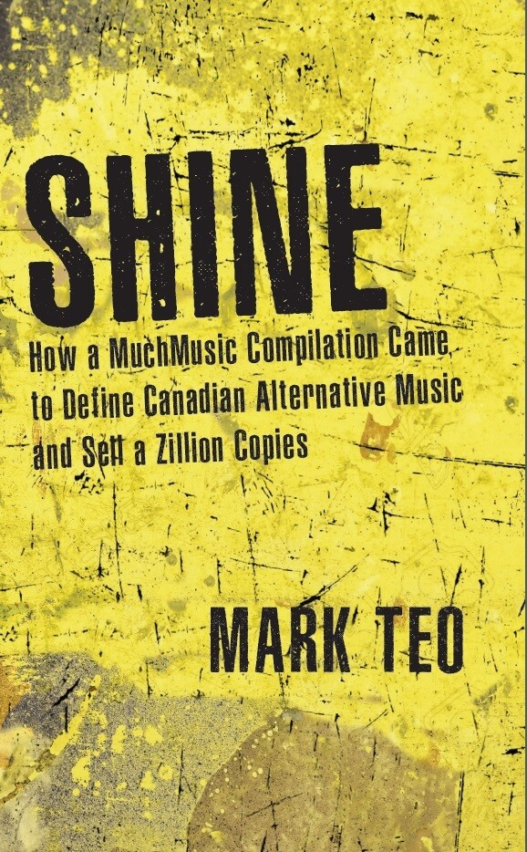 Shine: How a MuchMusic Compilation Came to Define Canadian Alternative Music and Sell a Zillion Copies