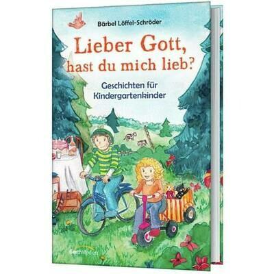 Lieber Gott, hast du mich lieb? Geschichten für Kindergartenkinder.