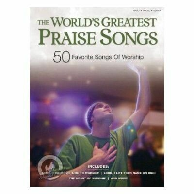 The World's Greatest Praise Songs - 50 Favorite Songs of Worship