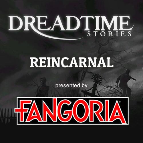 "Dreadtime Stories: ""Reincarnal"" 00088"