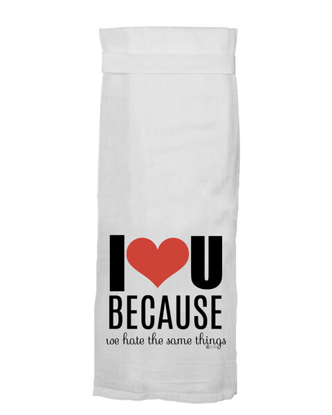 I Love You because Hang Tight Towel By Twisted Wares