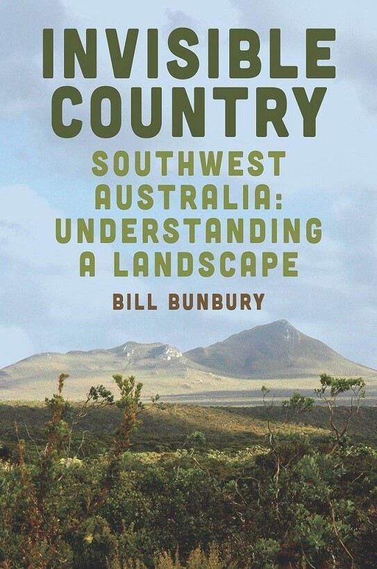 Invisible Country: South-West Australia: Understanding a Landscape by Bill Bunbury