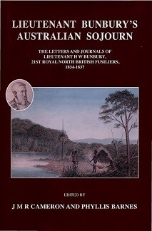 Lieutenant Bunbury's Australian Sojourn: The Letters and Journal of Lieutenant H W Bunbury, 21st Royal North British Fusiliers 1834-1837 (softcover) Edited by Phyllis Barnes and J M R Cameron
