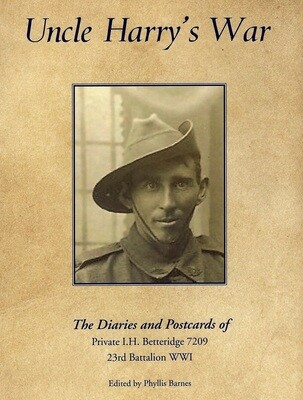 Uncle Harry's War: The Diaries and Postcards of Private I H Betteridge 7209 23rd Battalion WWI Edited by Phyllis Barnes OAM