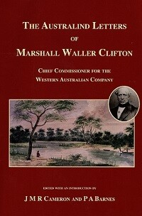 The Australind Letters of Marshall Waller Clifton Edited and Introduced by J M R Cameron and P A Barnes (hardcover)