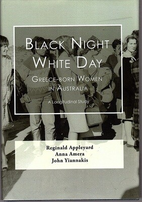 Black Night, White Day: Greece-Born Women in Australia: A Longitudinal Study, 1964-2007 by Reginald Appleyard, Anna Amera and John Yiannakis