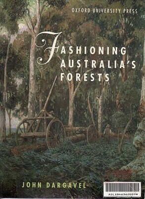 Fashioning Australia's Forests by John Dargavel