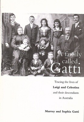 A Family Called Gatti: Tracing the Lives of Luigi and Celestina and their Descendants in Australia by Murray Gatti and Sophia Gatti