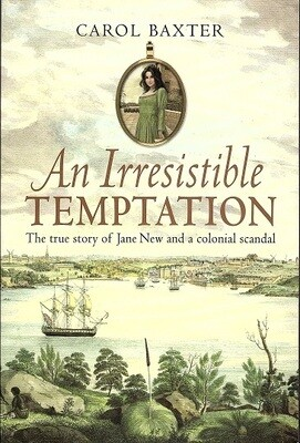 An Irresistible Temptation: The True Story of Jane New and a Colonial Scandal by Carol Baxter