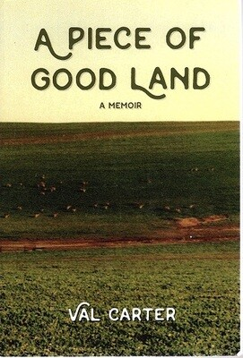 A Piece of Good Land: A Memoir by Val Carter