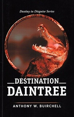 Destination Daintree: Journey to Crocodile Country North Queensland (Destiny in Disguise) by Anthony W Buirchell