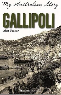 Gallipoli (My Australian Story Series) by Alan Tucker