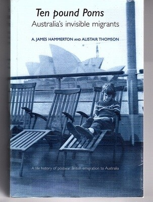 Ten Pound Poms: Australia's Invisible Migrants: a Life History of British Postwar Emigration to Australia by A James Hammerton and Alistair Thomson