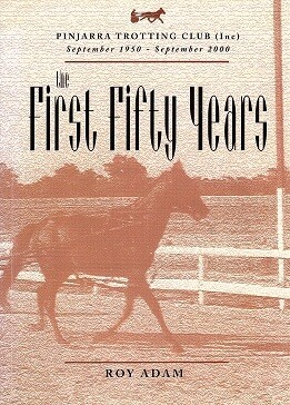 The First Fifty Years: Pinjarra Trotting Club (Inc): September 1950 - September 2000 by Roy Adams