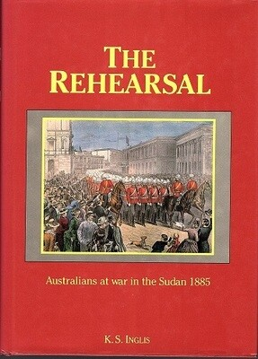 The Rehearsal: Australians at War in the Sudan 1885 by Kenneth Stanley Inglis