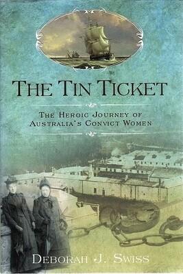 The Tin Ticket: The Heroic Journey of Australia's Convict Women by Deborah J Swiss