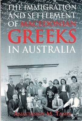 The Immigration and Settlement of Macedonian Greeks in Australia by Anastasios Myrodis Tamis