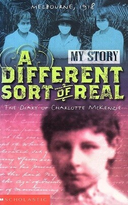 A Different Sort of Real: The Diary of Charlotte McKenzie, Melbourne, 1918-1919 by Kerry Greenwood