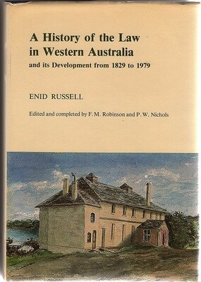 A History of the Law in Western Australia and its Development from 1829 to 1979 by Enid Russell and Edited and Completed by F M Robinson and P W Nichols