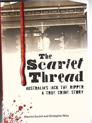 The Scarlet Thread: Australia's Jack the Ripper: A True Crime Story by Maurice Gurvich and Christopher Wray