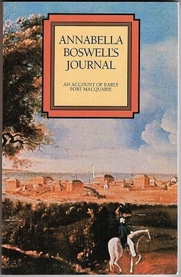 Annabella Boswell's Journal: An Account of Early Port Macquarie by Anabella Boswell Edited by Morton Hermann