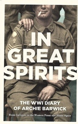 In Great Spirits: The WWI Diary of Archie Barwick