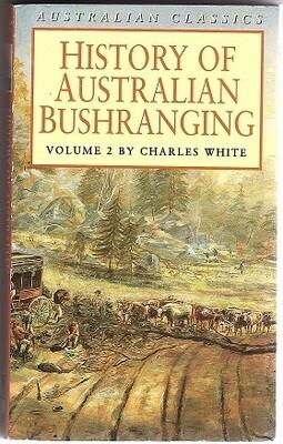 History of Australian Bushranging: Volume 2 by Charles White