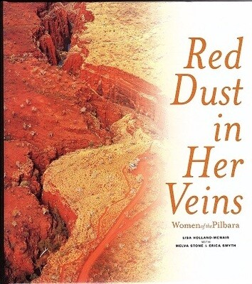 Red Dust in Her Veins: Women of the Pilbara by Lisa Holland-McNair, Melva Stone and Erica Smyth