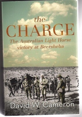The Charge: The Australian Light Horse Victory at Beersheba by David W Cameron
