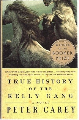 True History of the Kelly Gang: A Novel by Peter Carey