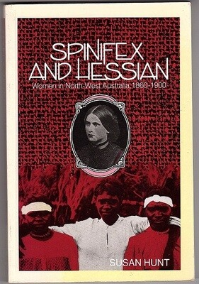 Spinifex and Hessian: Women's Lives in North-West Australia, 1860-1900 (Western Australian Experience Series) by Susan Jane Hunt [Secondhand]