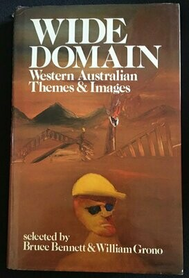 Wide Domain: Western Australian Themes & Images Selected by Bruce Bennett and William Grono