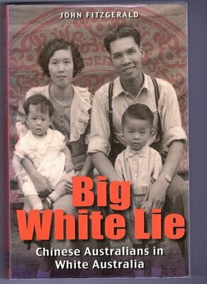 Big White Lie: Chinese Australians in White Australia by John Fitzgerald