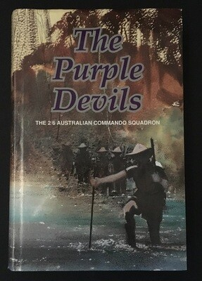 The Purple Devils: A history of the 2/6 Australian Commando Squadron, Formerly the 2/6 Australian Independent Company, 1942-1946 by Syd Trigellis-Smith
