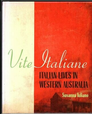 Vite Italiane: Italian Lives in Western Australia by Susanna Iuliano