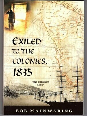 Exiled to the Colonies, 1835/ Exiled to Van Diemen's land, 1835 by Bob Mainwaring