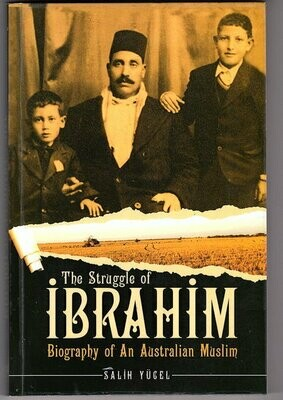 The Struggle of Ibrahim: Biography of an Australian Muslim by Salih Yucel