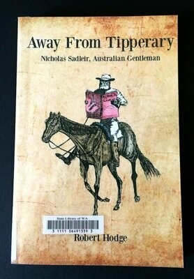 Away From Tipperary: Nicholas Sadleir, Australian Gentlemen by Robert Hodge