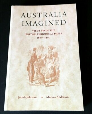 Australia Imagined: Views from the British Periodical Press 1800-1900 by Judith Johnston and Monica Anderson