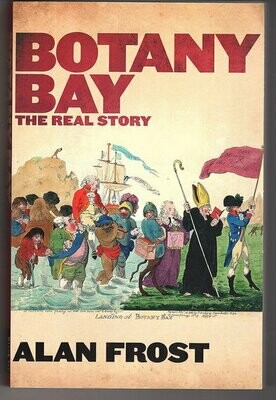 Botany Bay: The Real Story by Alan Frost