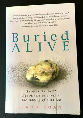 Buried Alive: Sydney 1788-1792: Eyewitness Accounts of the Making of a Nation by Jack Egan