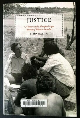 Justice: A History of the Aboriginal Legal Service of Western Australia by  Fiona Skyring