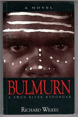 Bulmurn: A Swan River Nyoongar: A Novel by Richard Wilkes