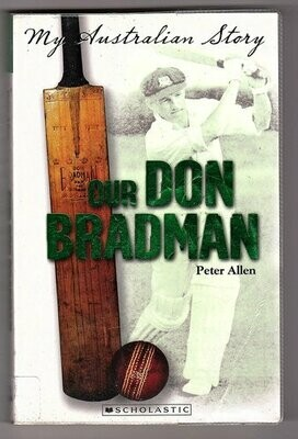 Our Don Bradman: My Australian Story by Peter Allen